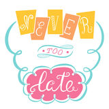 Never too late. The poster with a motivational phrase. Hand lettering phrase stock illustration