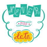 Never too late. The poster with a motivational phrase. Hand lettering Stock Images