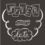 Never too late. The poster with a motivational phrase. Hand lettering phrase. Royalty Free Stock Images