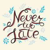 Never too late. The poster with a motivational phrase. Hand lettering phrase.  on white. Inspirational Royalty Free Stock Images