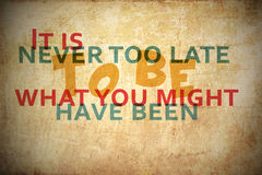 Never Too Late. It`s never too late to be what you might have been Stock Image