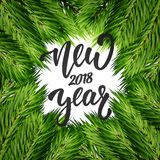 New Year. Greeting card with realistic fir branches and hand lettering. New Year 2018 card Royalty Free Stock Images