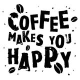 Nice handdrawn retro quote. Black and white quote - Coffee Makes You Happy royalty free illustration