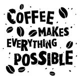 Nice handdrawn retro quote. Black and white text - Coffee Makes everything Possible vector illustration