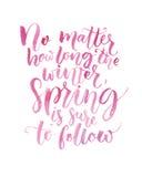 Nieważne od tego jak tęsk zima, wiosna jest pewna podążać Inspiracyjna wycena o sezonach Szczotkarska kaligrafia z Obraz Royalty Free