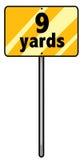 Nine yards. Sign of a whole nine yards Royalty Free Stock Image