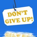 ¡No abandone! En positividad y el estímulo de las exhibiciones de gancho Fotos de archivo libres de regalías