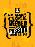 No Alarm Clock Needed, My Passion Wakes Me. Inspiring Creative Motivation Quote Template. Vector Typography Poste Stock Image