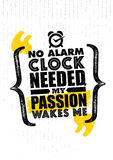 No Alarm Clock Needed, My Passion Wakes Me. Inspiring Creative Motivation Quote Template. Vector Typography Poste Royalty Free Stock Photo