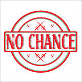 No Chance Stamp. A rubber stamp declaring 'No Chance' isolated on white background royalty free illustration