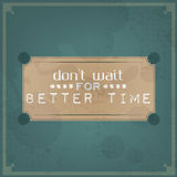 No espere un mejor tiempo Imagen de archivo libre de regalías