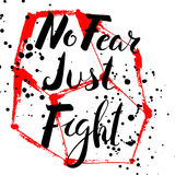 No fear just fight.Handdrawn brush lettering. Unique lettering made by hand. Great for posters, mugs, apparel design, print Stock Images