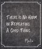 No harm Plato quote. There is no harm in repeating a good thing - ancient Greek philosopher Plato quote written on framed chalkboard stock images