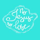 No Jesus No love - motivational quote lettering Stock Images