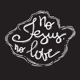No Jesus No love - motivational quote lettering, religious poster. Print for poster, Royalty Free Stock Image