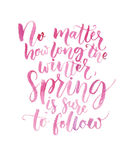 No matter how long the winter, spring is sure to follow. Inspirational quote about seasons. Brush calligraphy with. Watercolor Royalty Free Stock Image