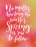 No matter how long the winter, spring is sure to follow. Inspirational quote about seasons. Calligraphy at pink royalty free illustration