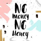 No money no honey. Handwritten unique lettering. Creative background with hand drawn elements. It can be used for card, poster, t-shirt, etc. Vector Royalty Free Stock Photo