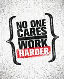 No One Cares. Work Harder. Inspiring Creative Motivation Quote Poster Template. Vector Typography Banner Design Concept. On Grunge Texture Rough Background Royalty Free Stock Photos