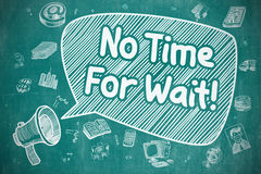 No Time For Wait - Doodle Illustration on Blue Chalkboard. Royalty Free Stock Images