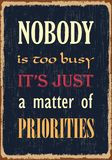 Nobody is too busy it is just a matter of prioroties. Motivational quote. Vector typography poster with grunge effect. Nobody is too busy it is just a matter of royalty free illustration