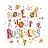 None of your business. Lettering design Stock Images