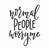 Normal people worry me quote lettering. Calligraphy inspiration graphic design typography element. Hand written postcard. Cute simple sign vector illustration