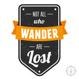 Not all who wander are lost. Text lettering of an inspirational saying quote Stock Images