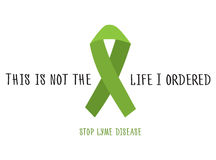 This is not the life I ordered. Stop lyme disease. Flat vector poster design with green ribbon. Stock Photography