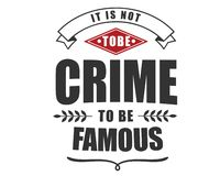 It is not tobe crime to be famous. Motivational quote stock illustration