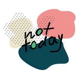 Not Today hand drawn vector lettering royalty free illustration
