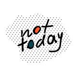 Not Today hand drawn vector lettering. Not Today Hand Drawn Black Vector Lettering in point background. Quote for cards, posters, t-shirts vector illustration