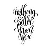 Nothing better than you black and white hand lettering inscripti Stock Photos