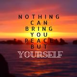 Quote. Best Inspirational and motivational quotes and sayings about life, wisdom, positive, Uplifting, empowering, success. Nothing can bring you peace but Stock Photography