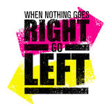 When Nothing Goes Right - Go Left. Creative Vector Motivation Quote Poster Concept with Bright Grunge Direction Arrows Stock Photo