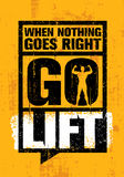 When Nothing Goes Right - Go Lift. Inspiring Workout and Fitness Gym Motivation Quote. Creative Vector Typography Stock Photo