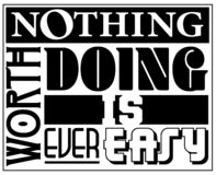 Nothing Worth Doing is ever Easy Sign Logo Art royalty free stock photo