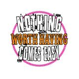 Nothing worth having comes easy, good for print royalty free illustration