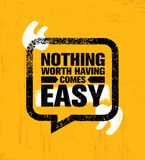 Nothing Worth Having Comes Easy. Inspiring Creative Motivation Quote Poster Template. Vector Typography Banner vector illustration