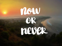 Now or never Inspiration and motivation quotes stock photos