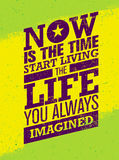 Now Is The Time To Start Living The Life You Always Imagined Motivation Quote. Creative Inspiration Vector Typography royalty free illustration