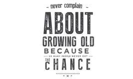 Nunca queixe-se sobre o crescimento velho ilustração stock