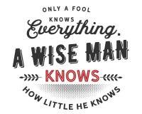 Nur ein Dummkopf kennt alles, einen klugen Mann kann, dass klein er weiß lizenzfreie abbildung