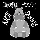 Current mood: not skinny- funny text,with cute hippopotamus, on black background.