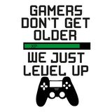 Gamers don`t get older we just level up. Funny text with black controller.