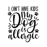 I can`t have kids my dog is allergic- funny text with paws.