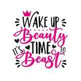 Wake up beauty it`s time to beast- funny calligraphy.