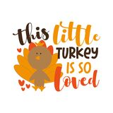 This little Turkey Is So Loved- Happy Thanksgiving phrase with cute turkey bird