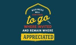 O negócio continuará a ir aonde convidado e permanece onde apreciado ilustração stock