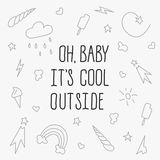 Oh baby it`s cool outside. Lettering of seasons concept. Oh baby it`s cool outside hand draw text. Cartoon style and funny cute elements like rainbow, unicorn Royalty Free Stock Image